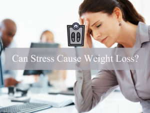 can stress cause weight loss-behind reason